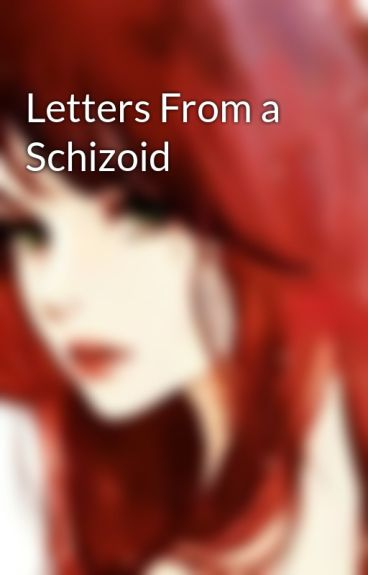 Letters From a Schizoid by ArtemisPendragon