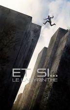 Et si... | Le Labyrinthe by Gaellya