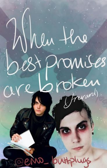 When the best promises are broken...(Frerard) (boyxboy)