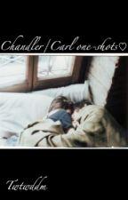 Chandler/Carl one shots♡ by twtwddm