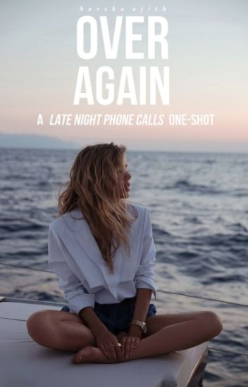 over again ➸ a 'late night phone calls' one-shot