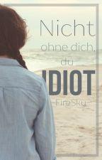 Nicht ohne dich, du Idiot! by -FireSky-