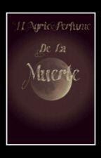El Perfume Agrio de la Muerte by pandacornio36