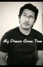 My Dream Come True | MarkiplierxReader |   by joey_graceffas_babe