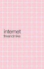 Internet| ch✨ by fireandmike