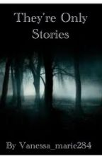 They're Only Stories (Completed) by vanessa_marie284