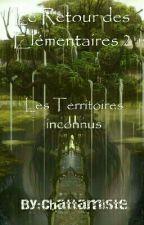 Le Retour des élémentaires 2                        Les Territoires inconnus by LydiaMcCall22