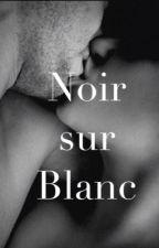 Noir sur Blanc ( terminé ) by mademoiselle0606