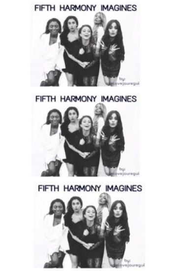 Fifth Harmony Imagines by OneLoveJauregui