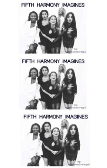 Fifth Harmony Imagines by OneLoveJauregui