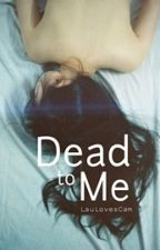 Dead To Me h.s (Editada) by LauLovesCam