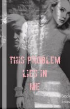 This Problem Lies In Me (Draco Malfoy FanFiction) •finished• by XoMagconFanFictionoX