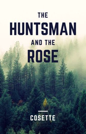 Huntsman And The Rose by Cosette_TN