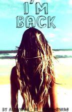 I'm Back by I_am_so_weird