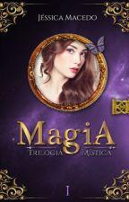 Magia - Trilogia Mística vol 1 by JssicaMacedo930