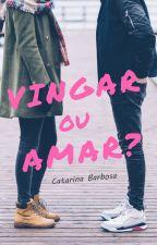 Vingar ou Amar? by catarinabarbosa17