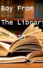 Boy From the Library - Phan by SweetLittlePhangirl