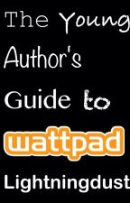 The Young Author's Guide to Wattpad by Lightningdust