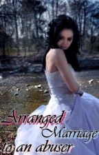 Arranged Marriage... To an Abuser!!! by xxxDarkAngel91xxx