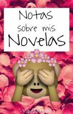 Notas sobre mis Novelas by Mariaa2509