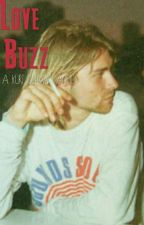 Love Buzz - Kurt Cobain Fanfic by _Youknowyoureright