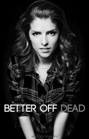 Better Off Dead by Scissorhappy