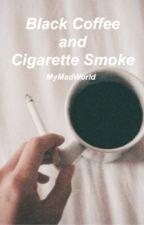 Black Coffee and Cigarette Smoke by MyMadWorld