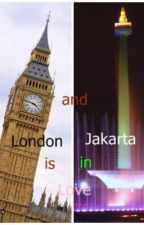 London and Jakarta is in Love (Completed) by fywou96