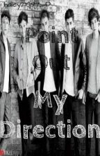 Point Out My Direction (A One Direction Story) by haley21097_1D