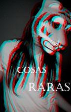Cosas Raras by xime_insane