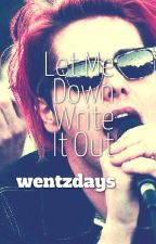 [Let Me Down]▪[Write It Out] by wentzdays