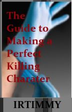 The Guide to Making a Perfect Killer Character by Psychology_Stud