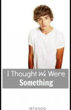 I Thought We Were Something (LPFF) & (COMPLETED) +Bk1 by mjroco