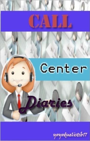 Call Center Diaries by yoyoduelistsb17