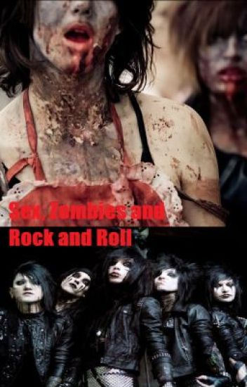 Sex,Zombies and Rock and Roll