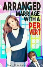 Arranged Marriage with a Pervert [EDITING] by BaerSeulgi