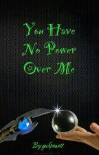 You Have No Power Over Me (Wattys 2016) by geekpower1
