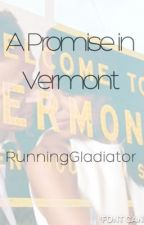 A Promise in Vermont by RunningGladiator