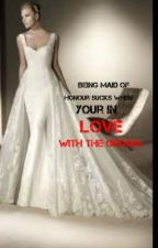 Being maid of honor sucks, When you are in love with the Groom. (EDITING) by mysterious345