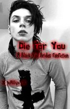 Die For You {Black Veil Brides} by merchgirl