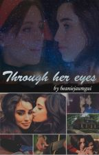 Through Her Eyes (Camren) by beaniejauregui