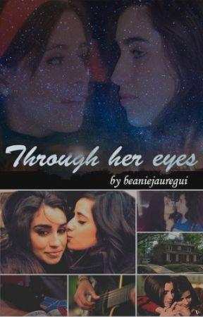 Through Her Eyes (Camren) by beaniejauregui