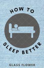 How to sleep better by girlygabgab