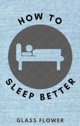 How to sleep better by GlassFlower_