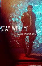 Stay With Me [Jung Taekwoon Fanfic] by jungtaekwoon_