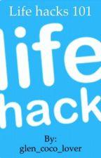 Life Hacks 101 by glen_coco_lover