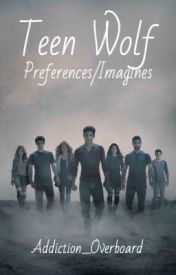 Teen Wolf Preferences/Imagines by Addiction_Overboard
