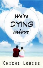We're DYING inlove [ONE SHOT] by Chichi_Louise