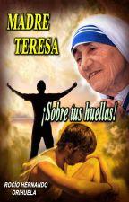 Madre Teresa...¡Sobre tus huellas! by rociday77