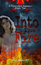 Into The Fire: Book Two (Rewrite On Hold) by oliviarose85